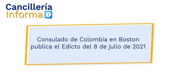 Consulado de Colombia en Boston publica el Edicto del 8 de julio de 2021